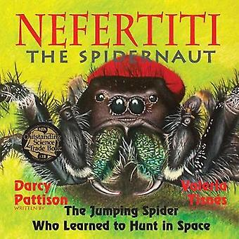 Nefertiti the Spidernaut The Jumping Spider Who Learned to Hunt in Space by Pattison & Darcy