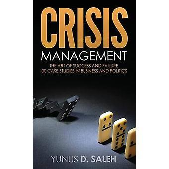 CRISIS MANAGEMENT THE ART OF SUCCESS  FAILURE by Saleh & Yunus D.