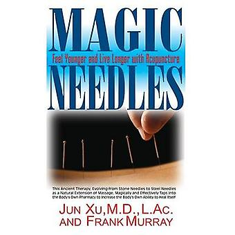 Magic Needles Feel Younger and Live Longer with Acupuncture by Xu & Jun