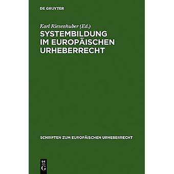 Systembildung im Europischen Urheberrecht by Riesenhuber & Karl