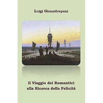 Il Viaggio Dei Romantici Alla Ricerca Della Felicita by Giannitrapani & Luigi