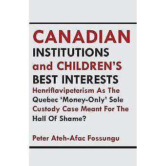 Canadian Institutions And Childrens Best Interests by AtehAfac Fossungu & Peter