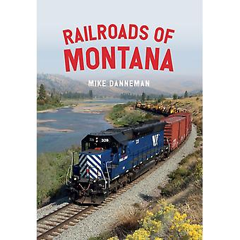 Railroads of Montana by Mike Danneman