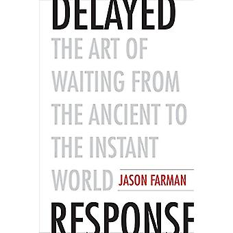Delayed Response - The Art of Waiting from the Ancient to the Instant