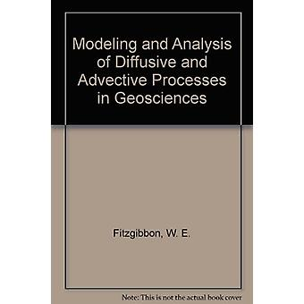 Modeling and Analysis of Diffusive and Advective Processes in Geoscie