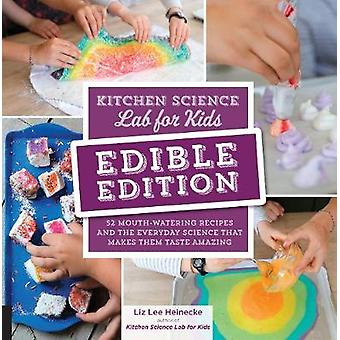 Kitchen Science Lab for Kids - EDIBLE EDITION - 52 Mouth-Watering Recip