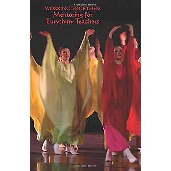 Working Together - Mentoring for Eurythmy Teachers by Leonore Russell