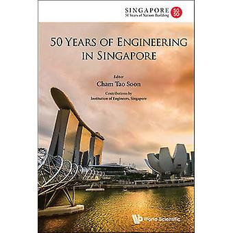 50 Years Of Engineering In Singapore by Tao Soon Cham - 9789814632287