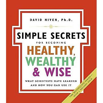 The Simple Secrets for Becoming Healthy - Wealthy - and Wise - What Sc
