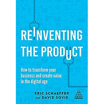 Reinventing the Product - How to Transform your Business and Create Va