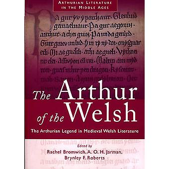 The Arthur of the Welsh  The Arthurian Legend in Mediaeval Welsh Literature by Edited by Rachel Bromwich & Edited by A O H Jarman & Edited by Brynley F Roberts
