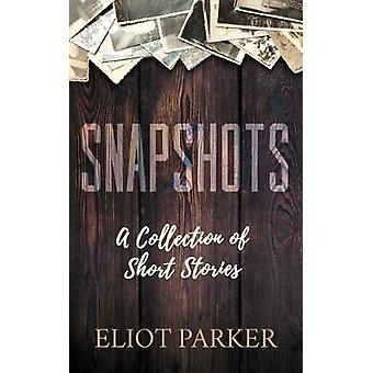 Snapshots by Eliot Parker - 9781642797138 Book