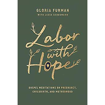 Labor with Hope - Gospel Meditations on Pregnancy - Childbirth - and M