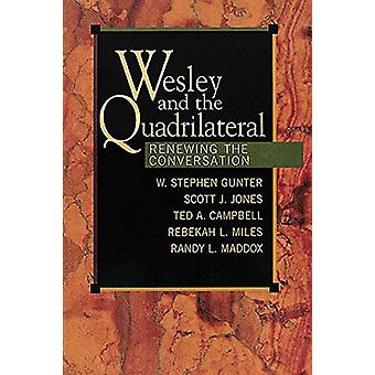 Wesley and the Quadrilateral - Renewing the Conversation by W. Stephen