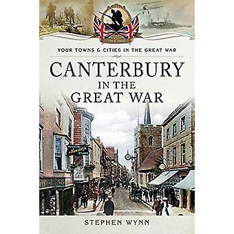 Canterbury in the Great War by Stephen Wynn - 9781473834088 Book