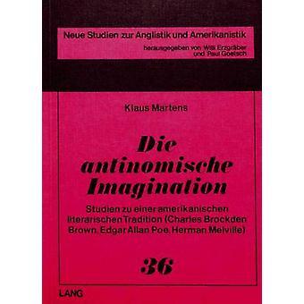 Die Antinomische Imagination - Studien Zu Einer Amerikanischen Literar
