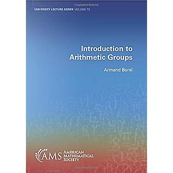 Introduction to Arithmetic Groups by Armand Borel - 9781470452315 Book