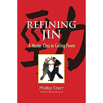Refining Jin - A Master Class in Coiling Power by Phillip Starr - 9781