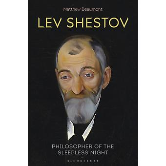 Lev Shestov  Philosopher of the Sleepless Night by Dr Matthew Beaumont
