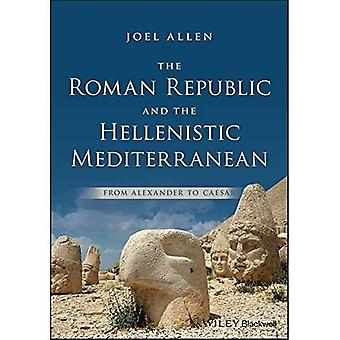 The Roman Republic and thea� Hellenistic Mediterranean: From Alexander to Caesar