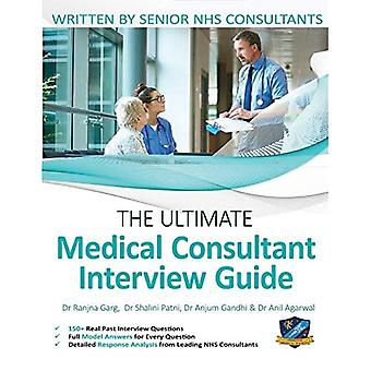 The Ultimate Medical Consultant Interview Guide: Over 150 Real Interview Questions Answered with Full Model Responses and Analysis, Written by Senior� NHS Consultants, Question and Models Answers on Clinical Governance, Teaching, and Management