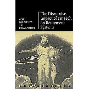 The Disruptive Impact of FinTech on Retirement Systems (Pension Research Council Series)