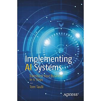 Implementing AI Systems  Transform Your Business in 6 Steps by Tom Taulli