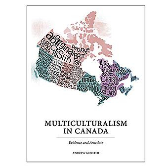 Multiculturalism in Canada - Evidence and Anecdote by Andrew Griffith
