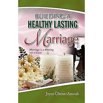 Building a Healthy Lasting Marriage by Joyce Ohene-Amoah - 9781436351
