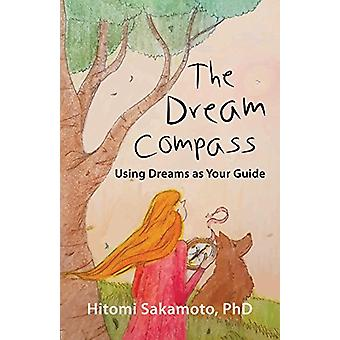 The Dream Compass - Using Dreams as Your Guide by Hitomi Sakamoto Phd