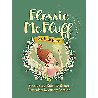 Flossie McFluff  An Irish Fairy by Eoin O Brien & Illustrated by Audrey Dowling