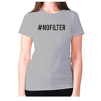 Naisten Funny t-paita isku lause tee hyvät uutuus humour-#NOFILTER