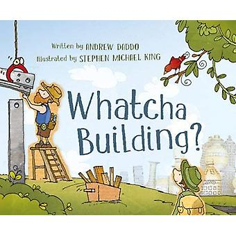Whatcha Building by Andrew Daddo