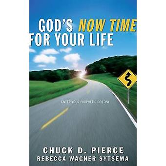 Gods Now Time for Your Life kirjoittanut Chuck D. PierceRebecca Wagner Sytsema