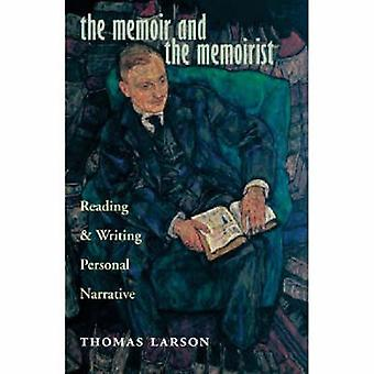 The Memoir and the Memoirist  Reading and Writing Personal Narrative by Thomas Larson