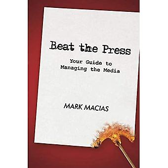 Beat the Press: Your Guide� to Managing the Media