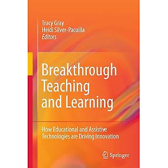 Breakthrough Teaching and Learning: How Educational and Assistive Technologies are Driving Innovation: How Educational and Assistive Technologies are Driving Innovations