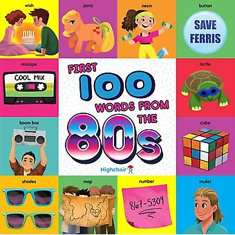 First 100 Words From the 80s by Steph LewSara Miller