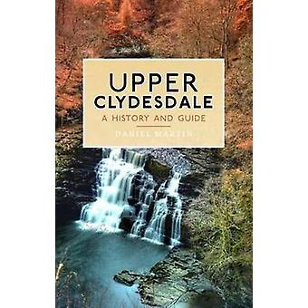 Upper Clydesdale  A History and Guide by Daniel Martin