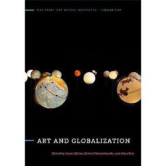 Art and Globalization by James Elkins - Zhivka Valiavicharska - Alice