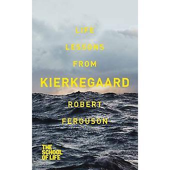 Life Lessons from Kierkegaard (Main Market Ed.) by Robert Ferguson -