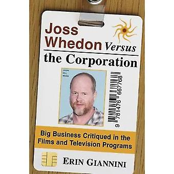 Joss Whedon Versus the Corporation - Big Business Critiqued in the Fil