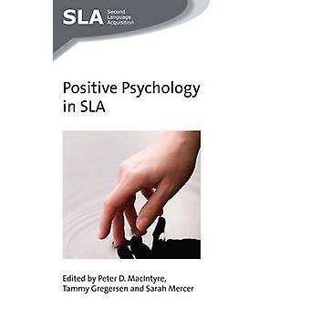Positive Psychology in SLA by Peter D. MacIntyre - Tammy Gregersen -