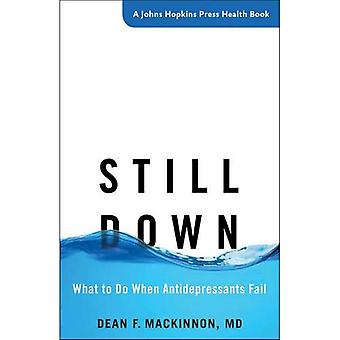 Still Down: What to Do When Antidepressants Fail (A Johns Hopkins Press Health Book)