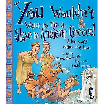 You Wouldn't Want to Be a Greek Slave