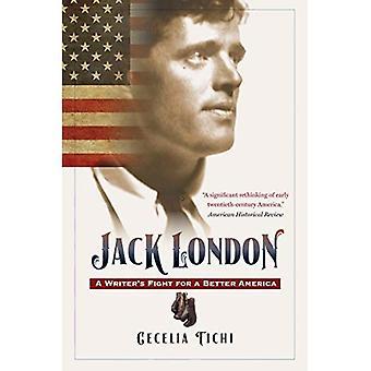 Jack London: Combat de l'écrivain pour une meilleure Amérique