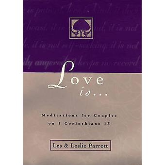 Love Is . . . Meditations for Couples on I Corinthians 13 by Parrott & Les