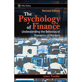 The Psychology of Finance Understanding the Behavioural Dynamics of Markets by Tvede & Lars