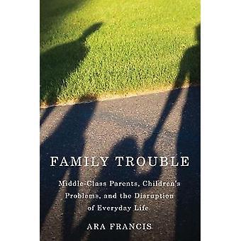 Familiemæssige problemer middelklassen forældre børnenes problemer og forstyrrelser i hverdagen af Francis & Ara
