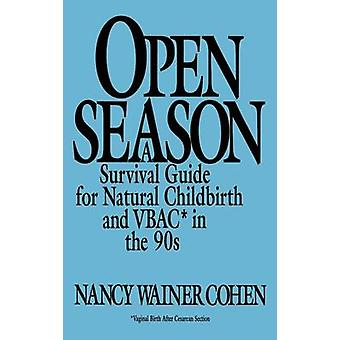 Open Season A Survival Guide for Natural Childbirth and Vbac in the 90s by Cohen & Nancy Wainer